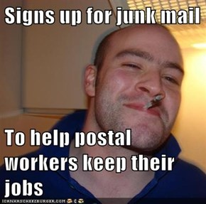 Signs up for junk mail  To help postal workers keep their jobs