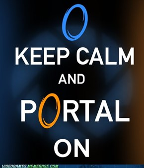 Keep Calm and Portal On