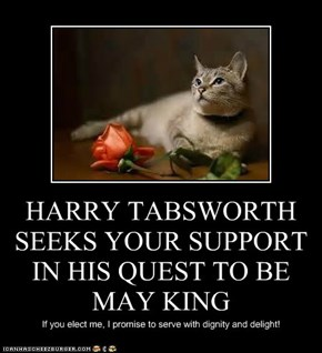 HARRY TABSWORTH SEEKS YOUR SUPPORT IN HIS QUEST TO BE MAY KING