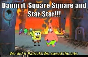 Damn it, Square Square and Star Star!!!