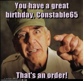 You have a great birthday, Constable65  That's an order!