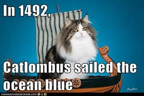 In 1492,  Catlombus sailed the ocean blue