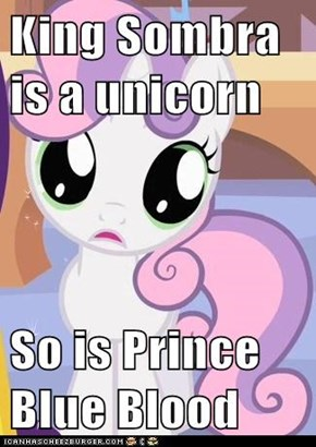 King Sombra is a unicorn  So is Prince Blue Blood