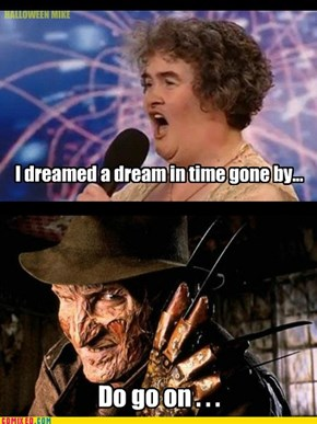 I dreamed a dream...Do go on