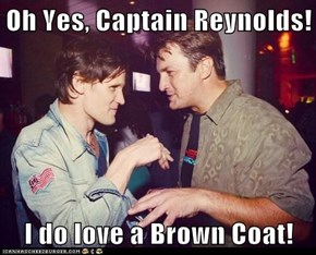 Oh Yes, Captain Reynolds!  I do love a Brown Coat!