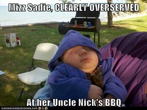 Mizz Sadie, CLEARLY OVERSERVED  At her Uncle Nick's BBQ