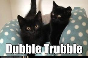 Cutest Dubble Trubble Eber.