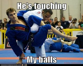 He's touching  My balls