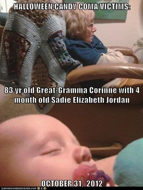 HALLOWEEN CANDY COMA VICTIMS: 83 yr old Great-Gramma Corinne with 4 month old Sadie Elizabeth Jordan OCTOBER 31,  2012