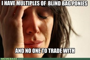 First world Brony problems
