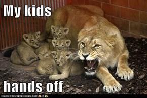 My kids   hands off