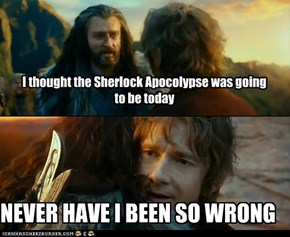 I thought the Sherlock Apocolypse was going to be today