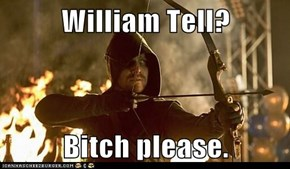 William Tell?  b*tch please.