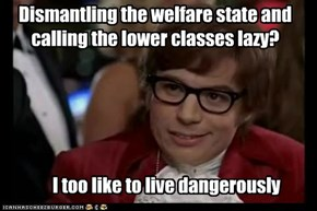 Dismantling the welfare state and calling the lower classes lazy?