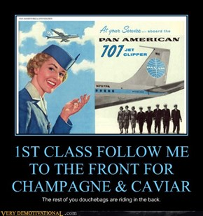 1ST CLASS FOLLOW ME TO THE FRONT FOR CHAMPAGNE & CAVIAR