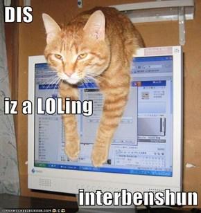 DIS iz a LOLing interbenshun