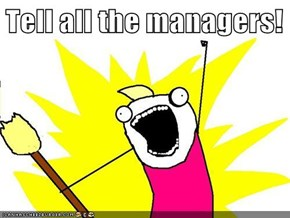 Tell all the managers!