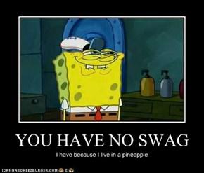 YOU HAVE NO SWAG