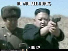 DO YOU FEEL LUCKY,  PUNK?