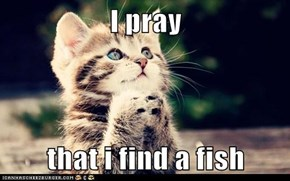 I pray   that i find a fish
