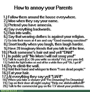How to annoy your parents!
