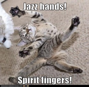 Jazz hands!  Spirit fingers!