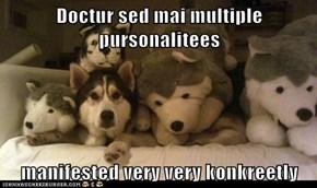 Doctur sed mai multiple pursonalitees   manifested very very konkreetly
