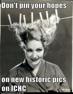 Don't pin your hopes  on new historic pics on ICHC