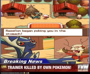 Breaking News - TRAINER KILLED BY OWN POKEMON!