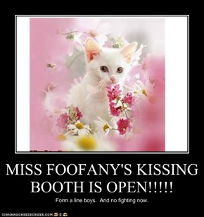 MISS FOOFANY'S KISSING BOOTH IS OPEN!!!!!
