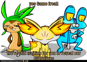 yes Game freak  We're still waiting for you to reveal our evolutions
