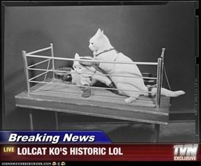 Breaking News - LOLCAT KO'S HISTORIC LOL