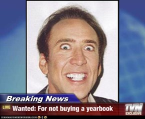 Breaking News - Wanted: For not buying a yearbook