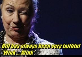 Bill has always been very faithful  *Wink ....Wink*