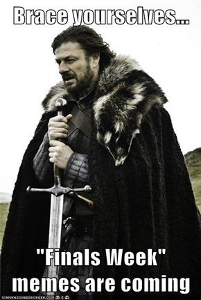 "Brace yourselves...  ""Finals Week"" memes are coming"