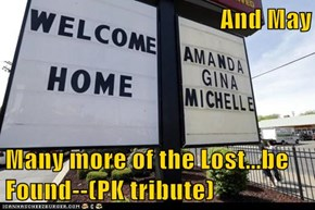 And May  Many more of the Lost...be Found--(PK tribute)