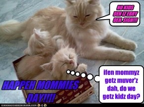 ifen mommyz getz muver'z dah, do we getz kidz day?