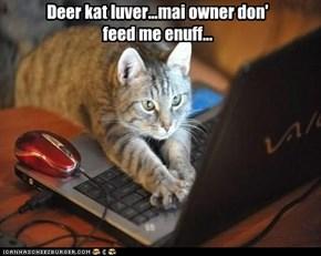 Deer kat luver...mai owner don' feed me enuff...