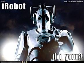 iRobot  do  you?