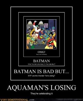 AQUAMAN'S LOSING