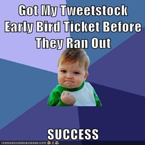 Got My Tweetstock Early Bird Ticket Before They Ran Out  SUCCESS