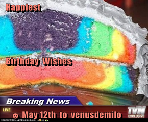 Happiest   Birthday  Wishes      ☻ May 12th  to  venusdemilo