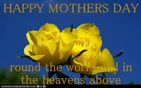 HAPPY MOTHERS DAY  round the world and in the heavens above