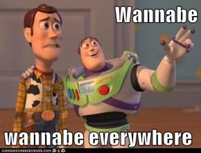 Wannabe  wannabe everywhere