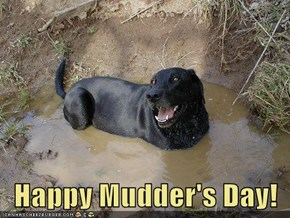 Happy Mudder's Day!