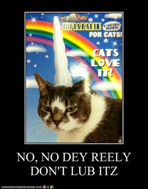 NO, NO DEY REELY DON'T LUB ITZ