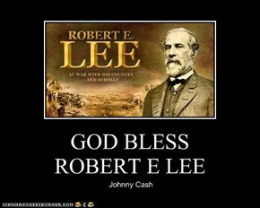 GOD BLESS  ROBERT E LEE