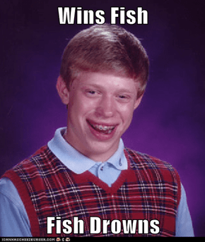 Wins Fish  Fish Drowns