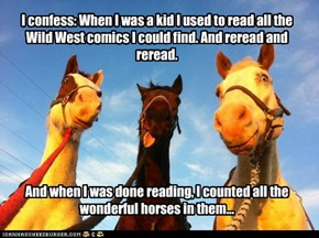 I confess: When I was a kid I used to read all the Wild West comics I could find. And reread and reread.         And when I was done reading, I counted all the wonderful horses in them...