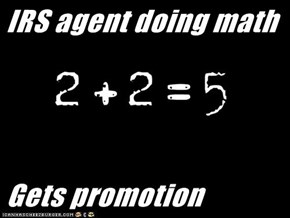 IRS agent doing math  Gets promotion